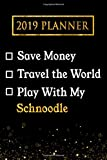 2019 Planner: Save Money, Travel The World, Play With My Schnoodle: 2019 Schnoodle Planner